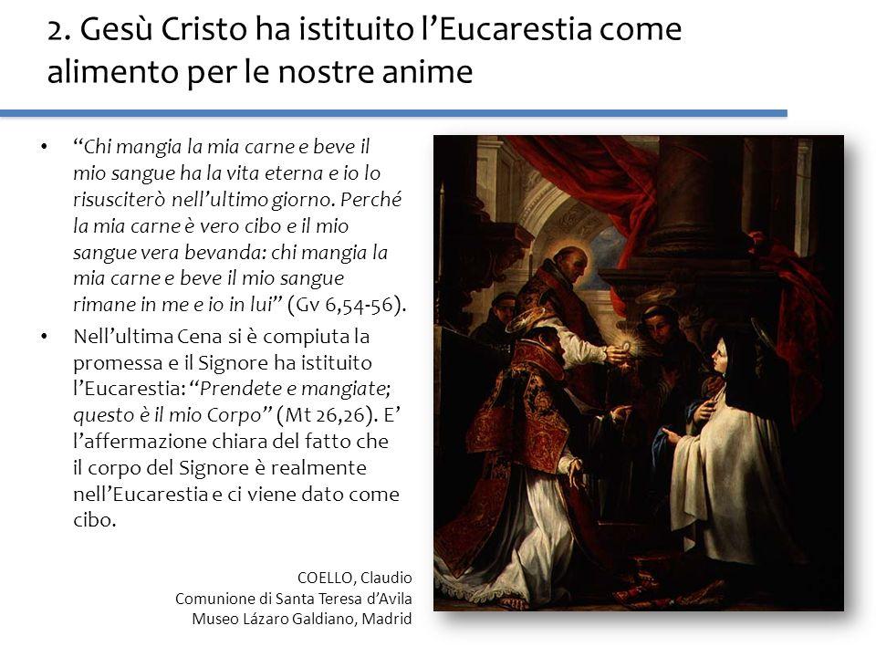 2. Gesù Cristo ha istituito lEucarestia come alimento per le nostre anime Chi mangia la mia carne e beve il mio sangue ha la vita eterna e io lo risus