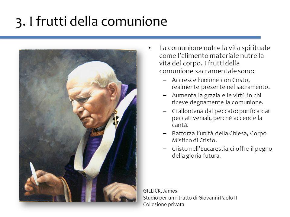 3. I frutti della comunione La comunione nutre la vita spirituale come lalimento materiale nutre la vita del corpo. I frutti della comunione sacrament
