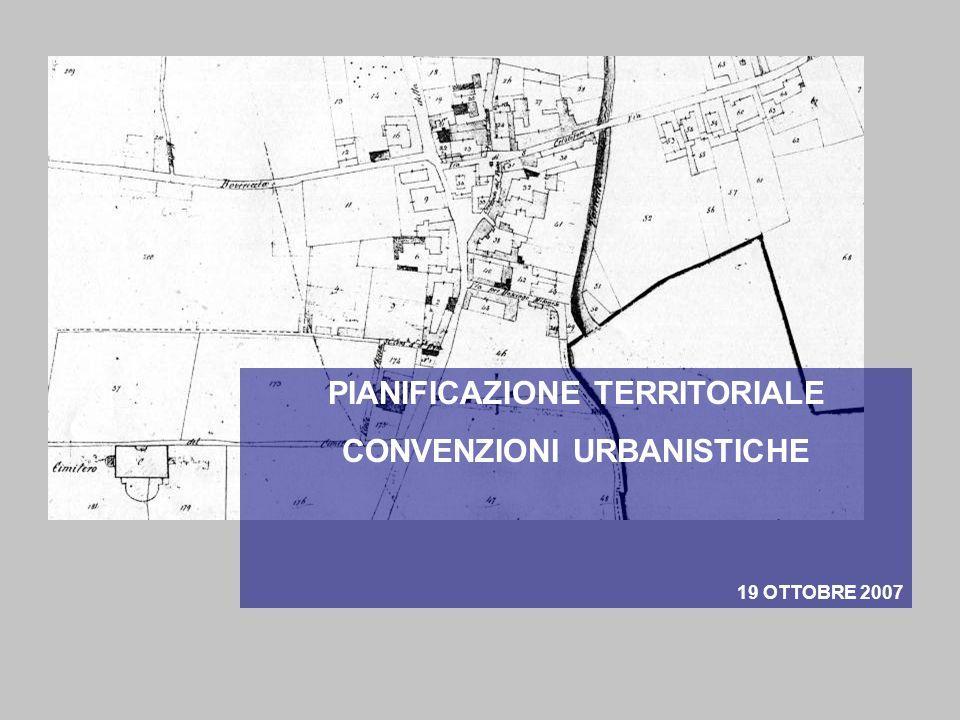 PIANIFICAZIONE TERRITORIALE CONVENZIONI URBANISTICHE 19 OTTOBRE 2007