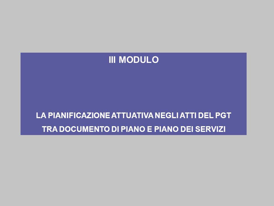 III MODULO LA PIANIFICAZIONE ATTUATIVA NEGLI ATTI DEL PGT TRA DOCUMENTO DI PIANO E PIANO DEI SERVIZI