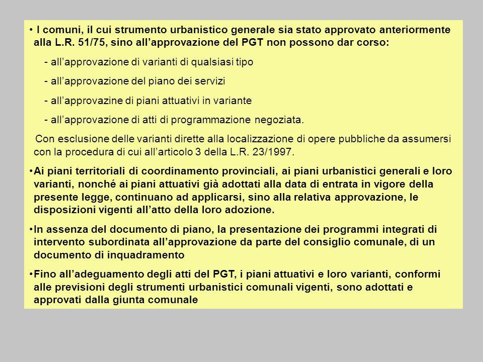 I comuni, il cui strumento urbanistico generale sia stato approvato anteriormente alla L.R. 51/75, sino allapprovazione del PGT non possono dar corso: