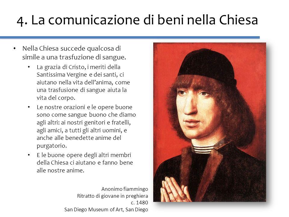 4. La comunicazione di beni nella Chiesa Nella Chiesa succede qualcosa di simile a una trasfuzione di sangue. La grazia di Cristo, i meriti della Sant