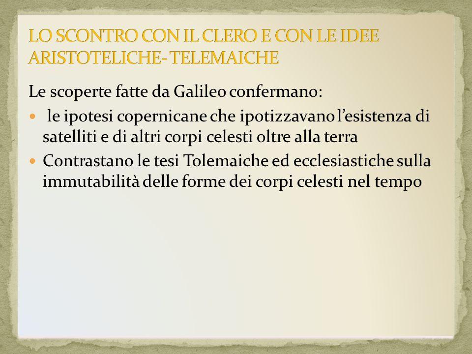 Le scoperte fatte da Galileo confermano: le ipotesi copernicane che ipotizzavano lesistenza di satelliti e di altri corpi celesti oltre alla terra Con