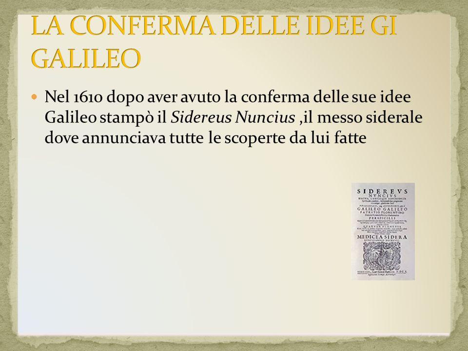 Nel 1610 dopo aver avuto la conferma delle sue idee Galileo stampò il Sidereus Nuncius,il messo siderale dove annunciava tutte le scoperte da lui fatt