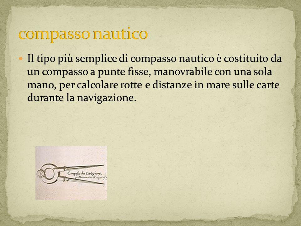 Il tipo più semplice di compasso nautico è costituito da un compasso a punte fisse, manovrabile con una sola mano, per calcolare rotte e distanze in m