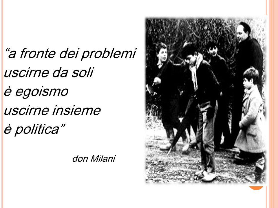 a fronte dei problemi uscirne da soli è egoismo uscirne insieme è politica don Milani