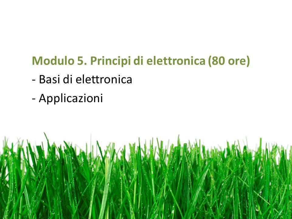 Modulo 5. Principi di elettronica (80 ore) - Basi di elettronica - Applicazioni