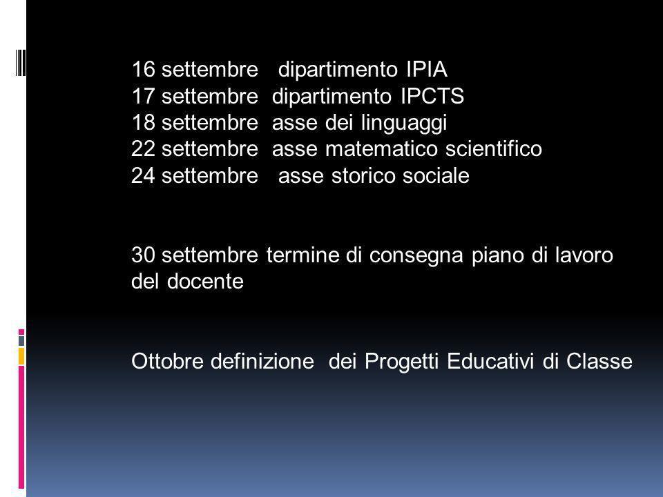 16 settembre dipartimento IPIA 17 settembre dipartimento IPCTS 18 settembre asse dei linguaggi 22 settembre asse matematico scientifico 24 settembre a