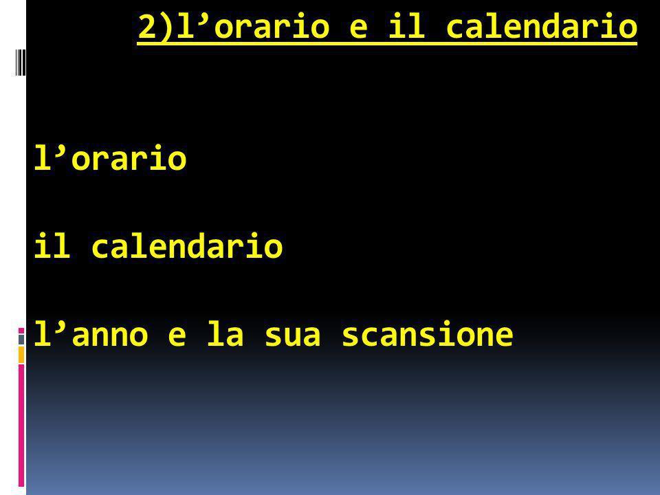 2)lorario e il calendario lorario il calendario lanno e la sua scansione