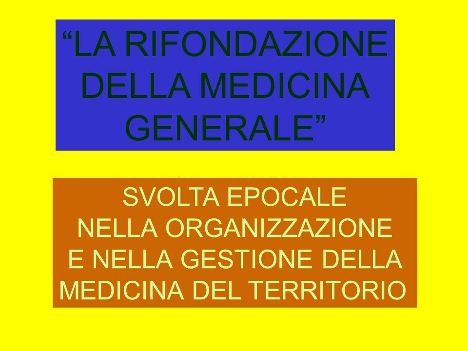 LA RIFONDAZIONE DELLA MEDICINA GENERALE SVOLTA EPOCALE NELLA ORGANIZZAZIONE E NELLA GESTIONE DELLA MEDICINA DEL TERRITORIO