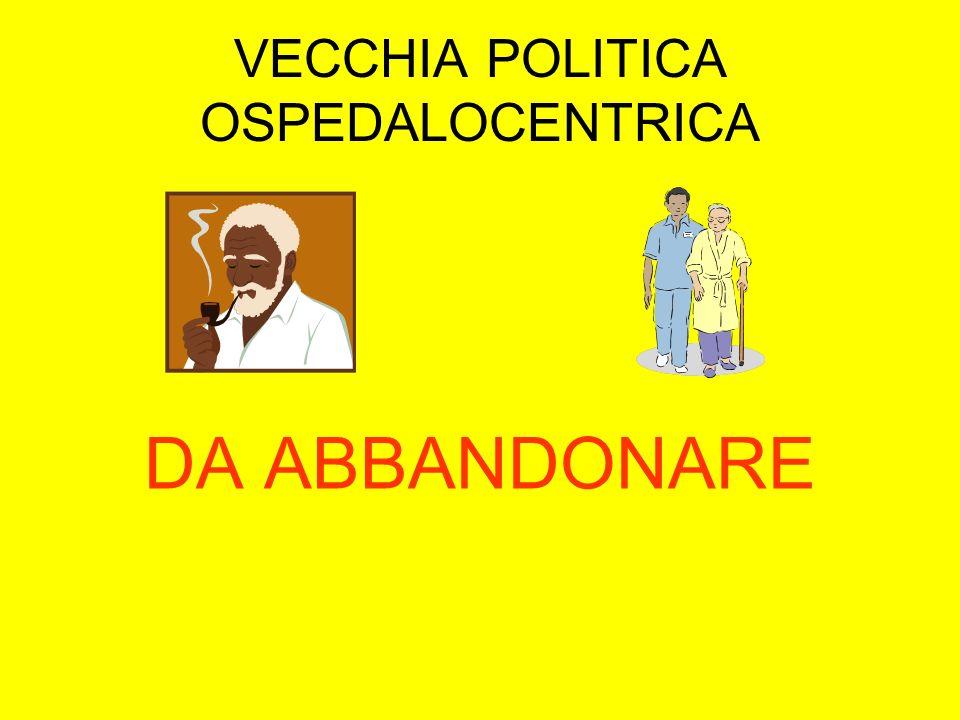 VECCHIA POLITICA OSPEDALOCENTRICA DA ABBANDONARE