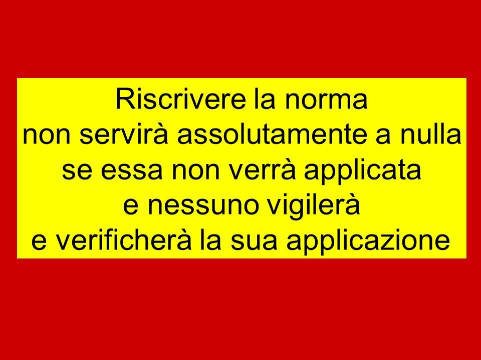 Riscrivere la norma non servirà assolutamente a nulla se essa non verrà applicata e nessuno vigilerà e verificherà la sua applicazione