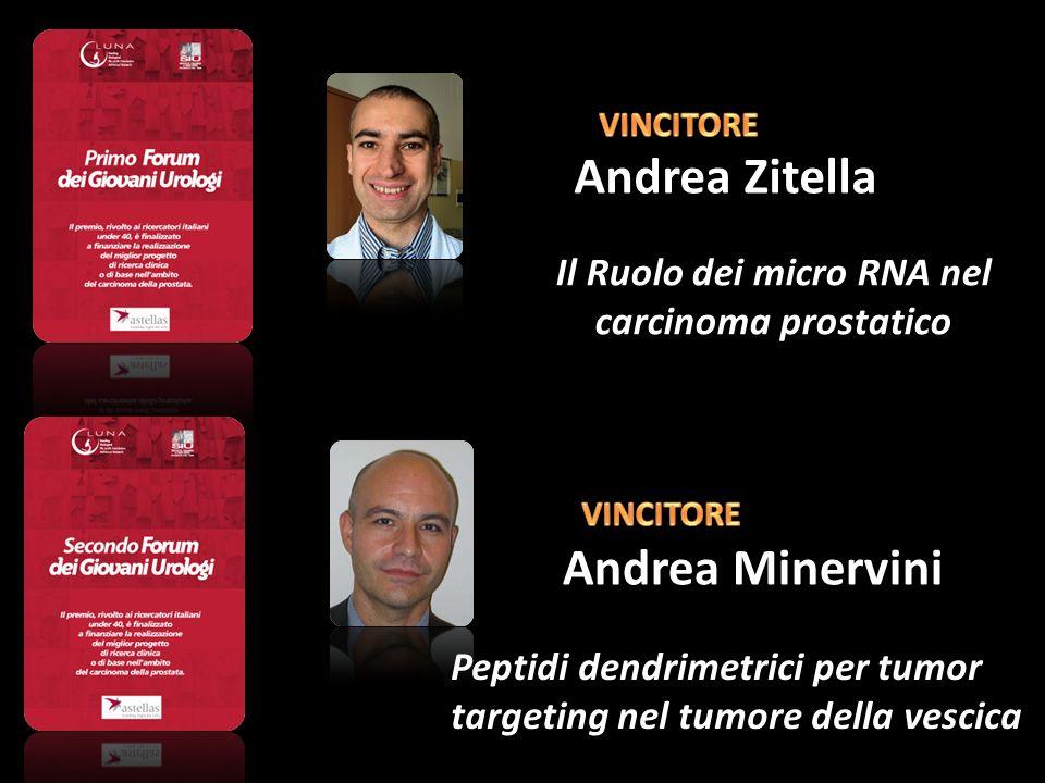 Andrea Zitella Il Ruolo dei micro RNA nel carcinoma prostatico Andrea Minervini Peptidi dendrimetrici per tumor targeting nel tumore della vescica