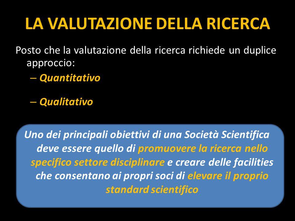 Posto che la valutazione della ricerca richiede un duplice approccio: – Quantitativo – Qualitativo Uno dei principali obiettivi di una Società Scienti