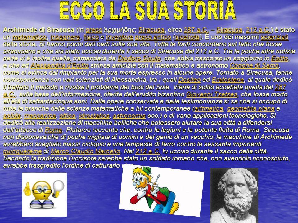 Archimede di Siracusa (in greco ρχιμήδης; Siracusa, circa 287 a.C. – Siracusa, 212 a.C.) è stato un matematico, ingegnere, fisico e inventore greco an