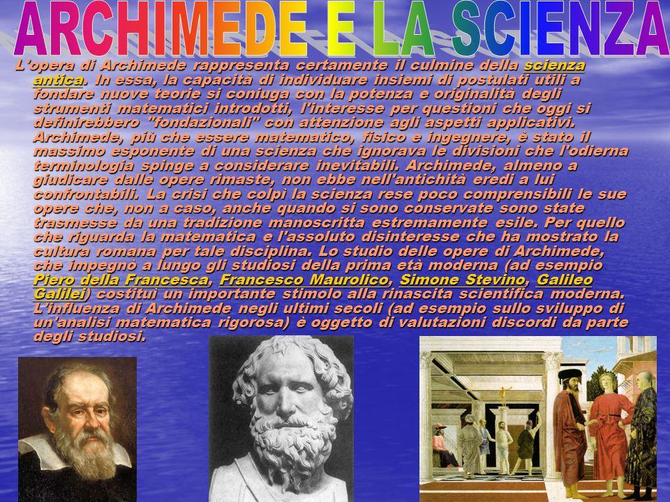 L'opera di Archimede rappresenta certamente il culmine della scienza antica. In essa, la capacità di individuare insiemi di postulati utili a fondare