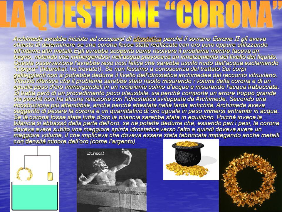 Archimede avrebbe iniziato ad occuparsi di idrostatica perché il sovrano Gerone II gli aveva chiesto di determinare se una corona fosse stata realizza