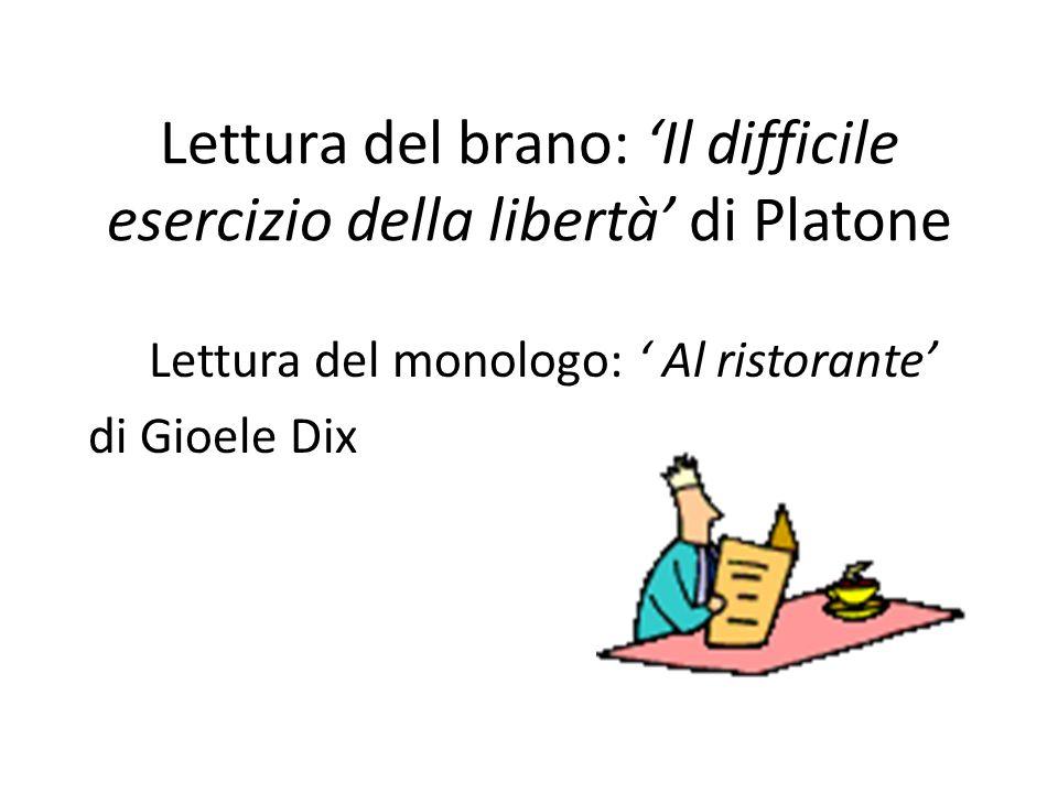 Lettura del brano: Il difficile esercizio della libertà di Platone Lettura del monologo: Al ristorante di Gioele Dix