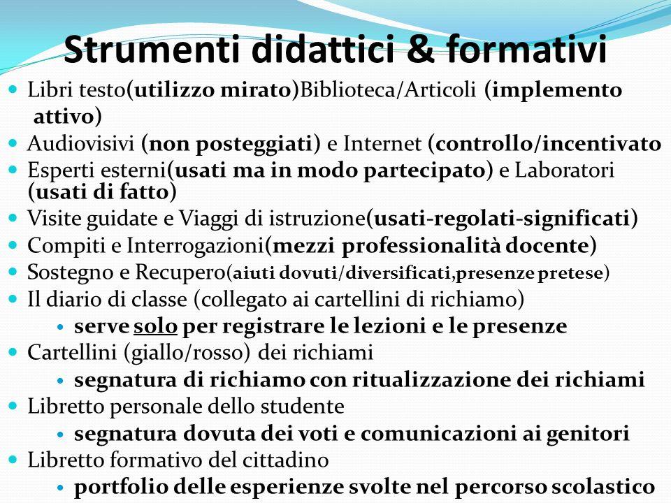 Strumenti didattici & formativi Libri testo(utilizzo mirato)Biblioteca/Articoli (implemento attivo) Audiovisivi (non posteggiati) e Internet (controll