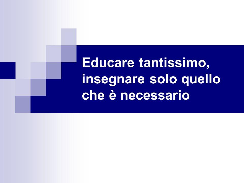 Educare tantissimo, insegnare solo quello che è necessario