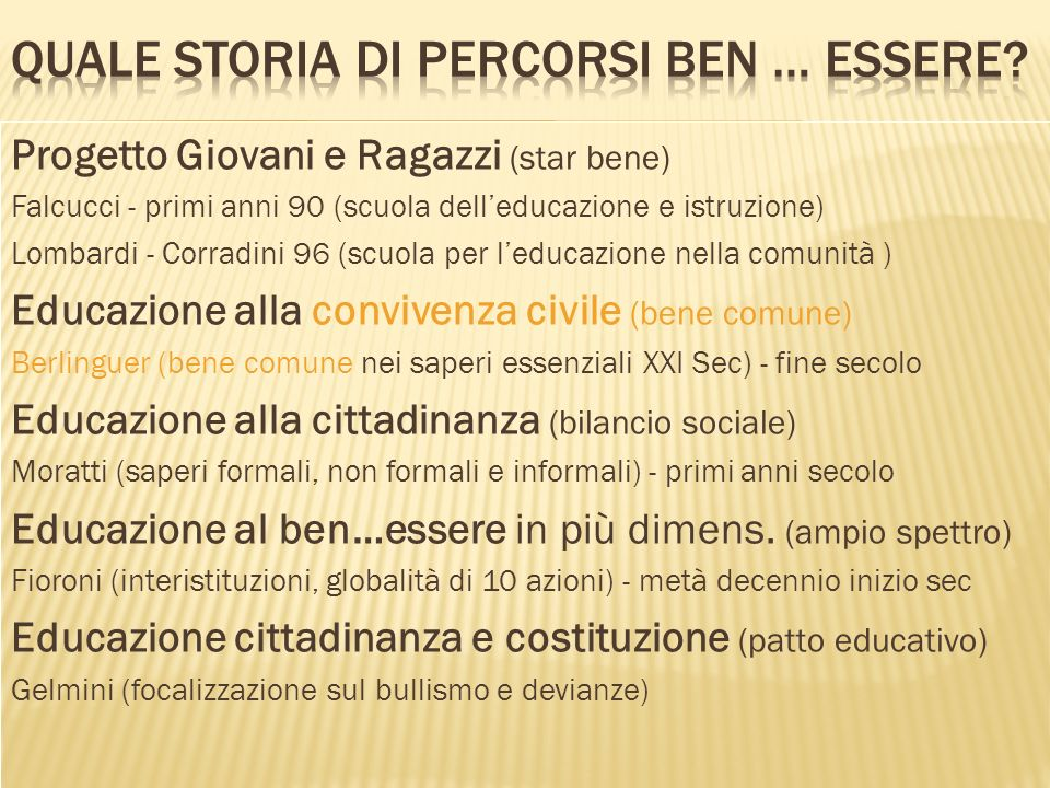 Progetto Giovani e Ragazzi (star bene) Falcucci - primi anni 90 (scuola delleducazione e istruzione) Lombardi - Corradini 96 (scuola per leducazione n