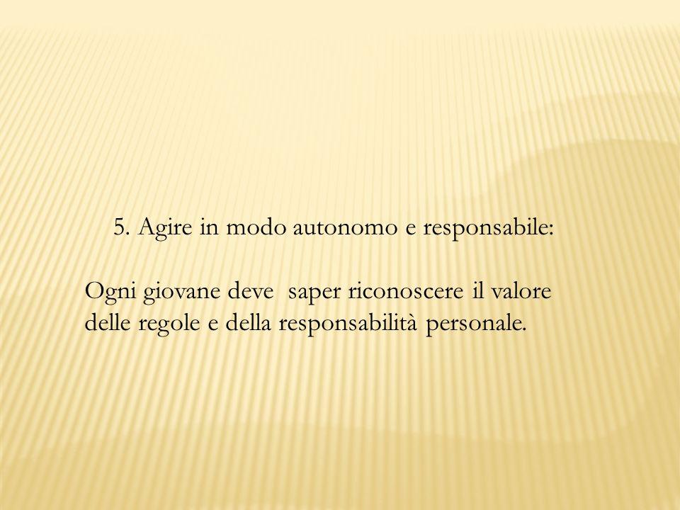 5. Agire in modo autonomo e responsabile: Ogni giovane deve saper riconoscere il valore delle regole e della responsabilità personale.