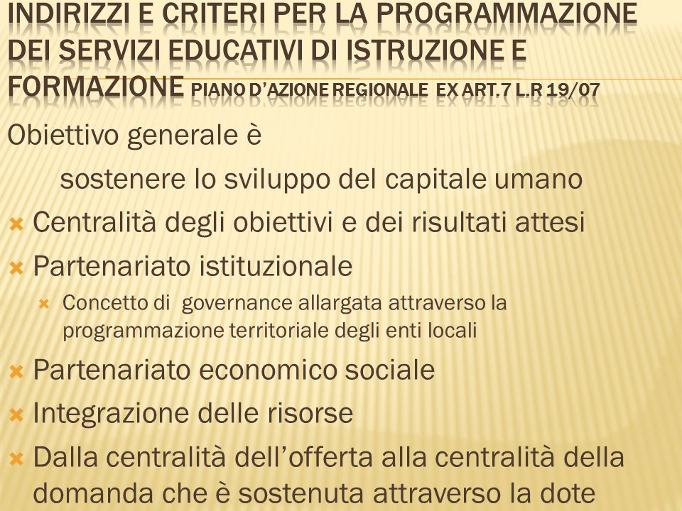 Obiettivo generale è sostenere lo sviluppo del capitale umano Centralità degli obiettivi e dei risultati attesi Partenariato istituzionale Concetto di
