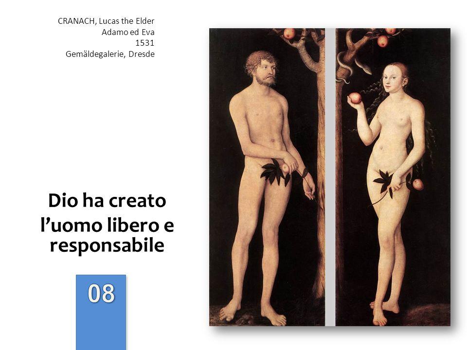 Dio ha creato luomo libero e responsabile CRANACH, Lucas the Elder Adamo ed Eva 1531 Gemäldegalerie, Dresde