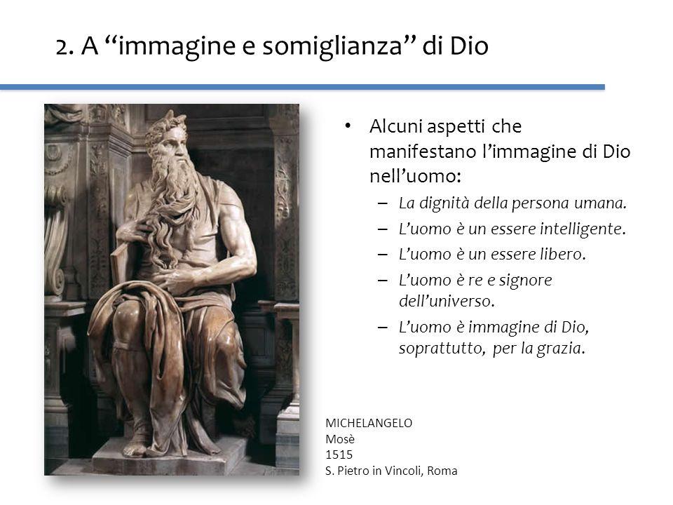 2. A immagine e somiglianza di Dio Alcuni aspetti che manifestano limmagine di Dio nelluomo: – La dignità della persona umana. – Luomo è un essere int