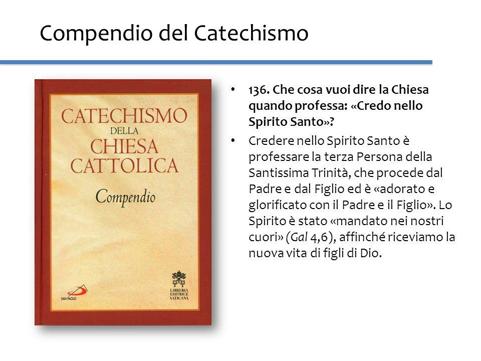 Compendio del Catechismo 136. Che cosa vuoi dire la Chiesa quando professa: «Credo nello Spirito Santo»? Credere nello Spirito Santo è professare la t