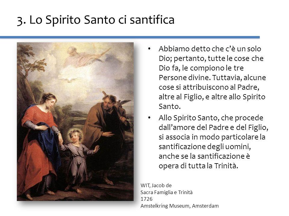 3. Lo Spirito Santo ci santifica Abbiamo detto che cè un solo Dio; pertanto, tutte le cose che Dio fa, le compiono le tre Persone divine. Tuttavia, al