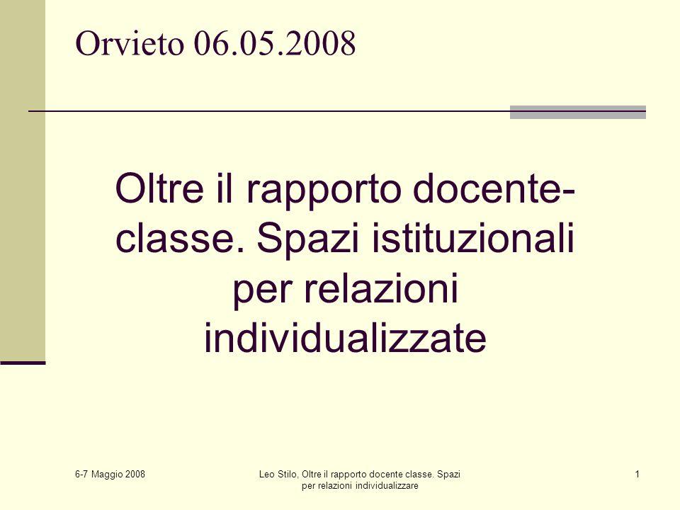6-7 Maggio 2008 Leo Stilo, Oltre il rapporto docente classe. Spazi per relazioni individualizzare 1 Orvieto 06.05.2008 Oltre il rapporto docente- clas