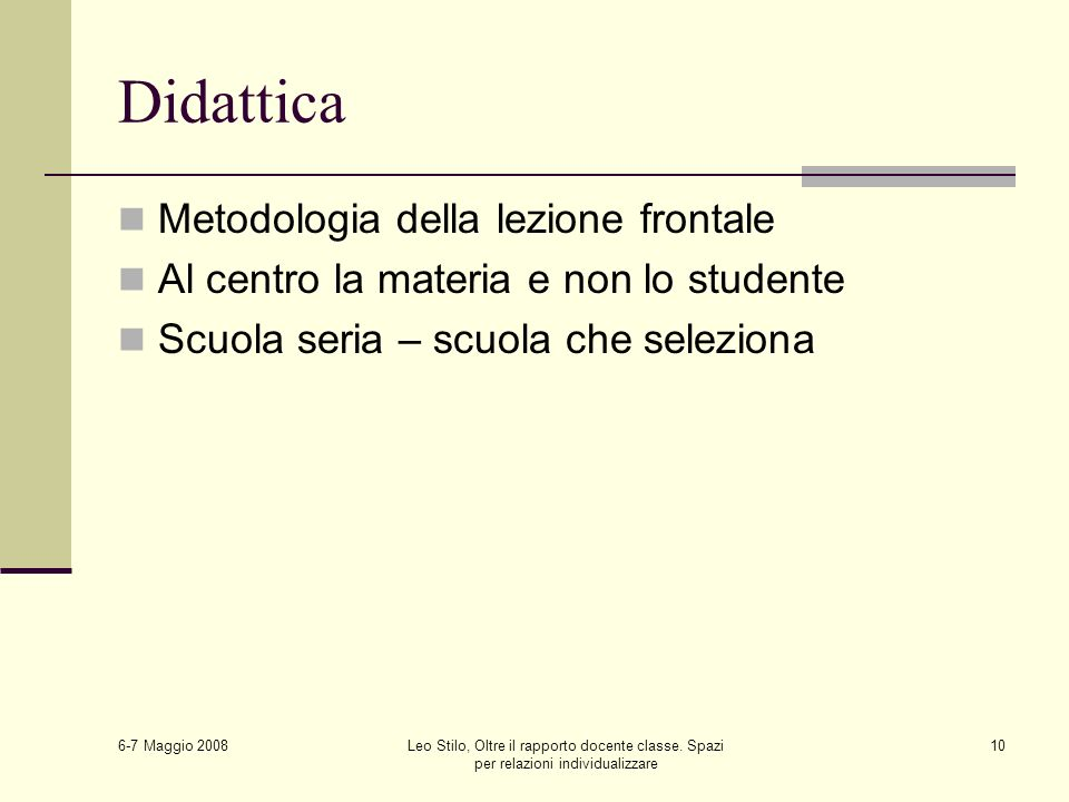 6-7 Maggio 2008 Leo Stilo, Oltre il rapporto docente classe. Spazi per relazioni individualizzare 10 Didattica Metodologia della lezione frontale Al c