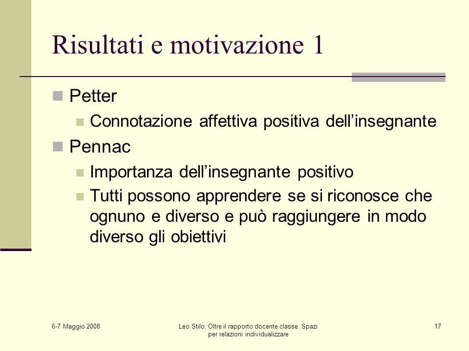 6-7 Maggio 2008 Leo Stilo, Oltre il rapporto docente classe. Spazi per relazioni individualizzare 17 Risultati e motivazione 1 Petter Connotazione aff