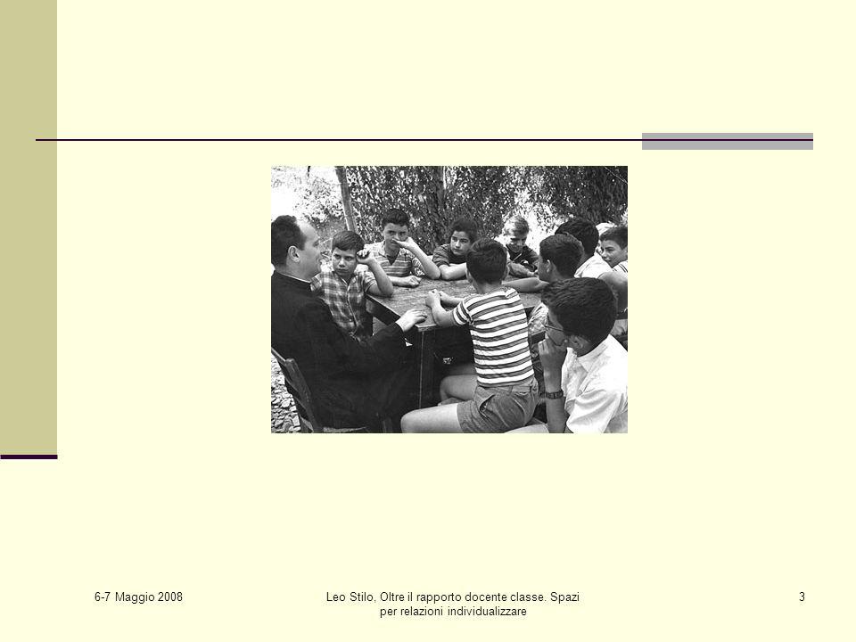 6-7 Maggio 2008 Leo Stilo, Oltre il rapporto docente classe. Spazi per relazioni individualizzare 3
