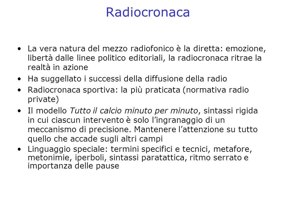 Radiocronaca La vera natura del mezzo radiofonico è la diretta: emozione, libertà dalle linee politico editoriali, la radiocronaca ritrae la realtà in
