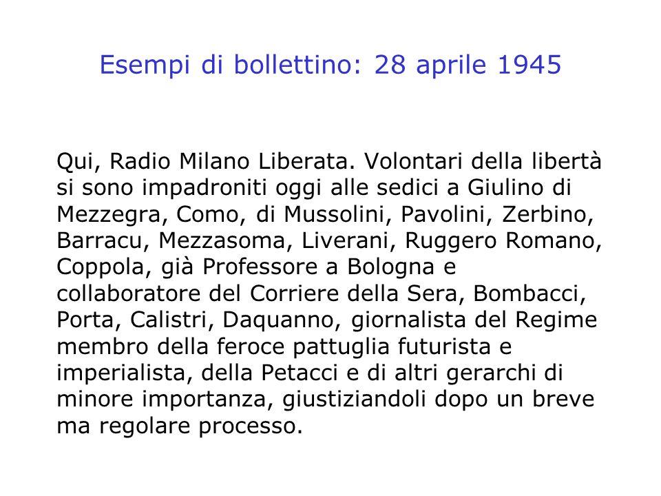 Esempi di bollettino: 28 aprile 1945 Qui, Radio Milano Liberata. Volontari della libertà si sono impadroniti oggi alle sedici a Giulino di Mezzegra, C