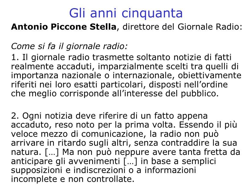 Gli anni cinquanta Antonio Piccone Stella, direttore del Giornale Radio: Come si fa il giornale radio: 1. Il giornale radio trasmette soltanto notizie