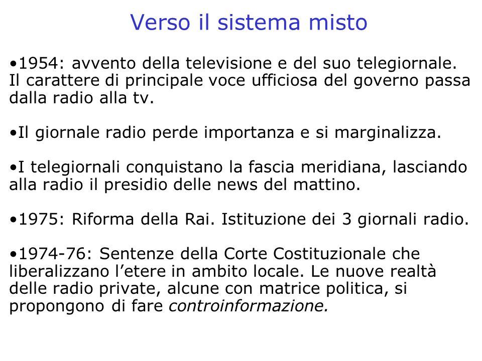 Alcune emittenti si concentrano sullinformazione: –diverso approccio alle fonti delle notizie (senza filtri); –linguaggio destrutturato, orizzontale; –atteggiamento critico e antagonista; –partecioazione, dibattito, microfono aperto; Strutture deboli (rispetto alla Rai) e spesso prive della fiducia di un largo pubblico Unici esempi significativi: Radio Popolare, Radio Radicale, Italia Radio Il resto delle radio private si concentra sulla musica 1990 - Legge Mammì (lobbligo diventa opportunità) 1991 - Guerra del Golfo: si riscopre limportanza della radio come veicolo informativo Radio libere, radio private
