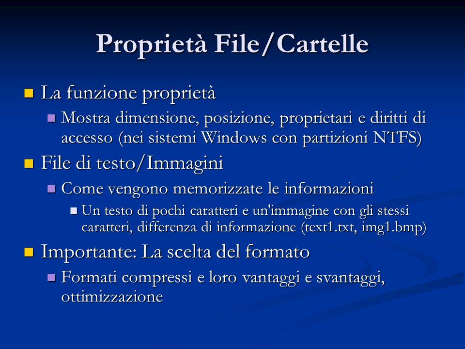 Proprietà File/Cartelle La funzione proprietà La funzione proprietà Mostra dimensione, posizione, proprietari e diritti di accesso (nei sistemi Window