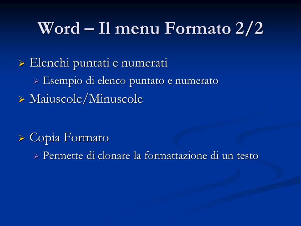 Word – Il menu Formato 2/2 Elenchi puntati e numerati Elenchi puntati e numerati Esempio di elenco puntato e numerato Esempio di elenco puntato e nume