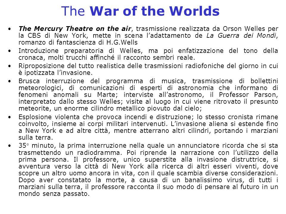 The War of the Worlds The Mercury Theatre on the air, trasmissione realizzata da Orson Welles per la CBS di New York, mette in scena ladattamento de L