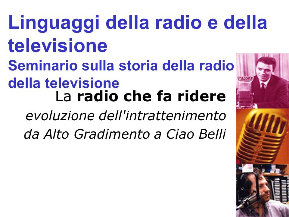 La radio che fa ridere evoluzione dell'intrattenimento da Alto Gradimento a Ciao Belli Linguaggi della radio e della televisione Seminario sulla stori