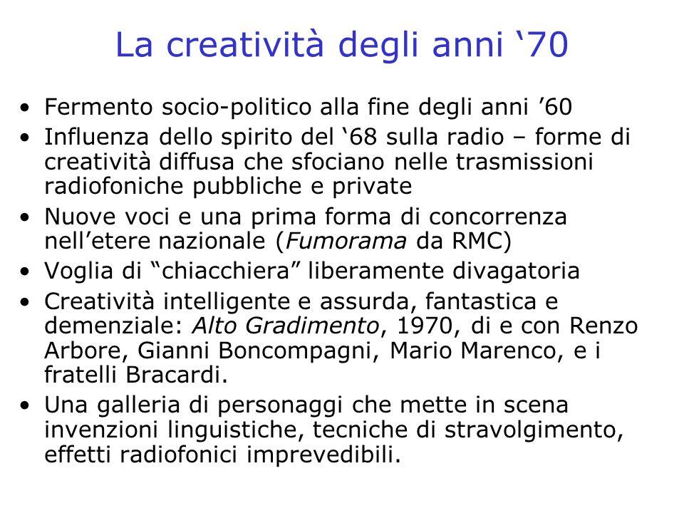 La creatività degli anni 70 Fermento socio-politico alla fine degli anni 60 Influenza dello spirito del 68 sulla radio – forme di creatività diffusa c