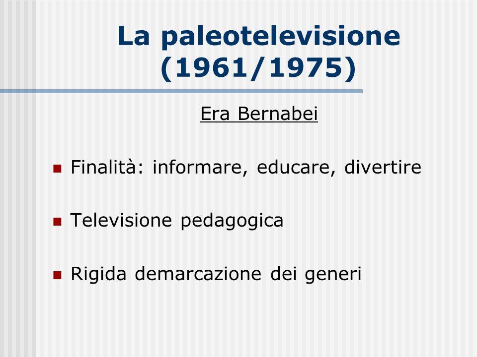La paleotelevisione (1961/1975) Era Bernabei Finalità: informare, educare, divertire Televisione pedagogica Rigida demarcazione dei generi