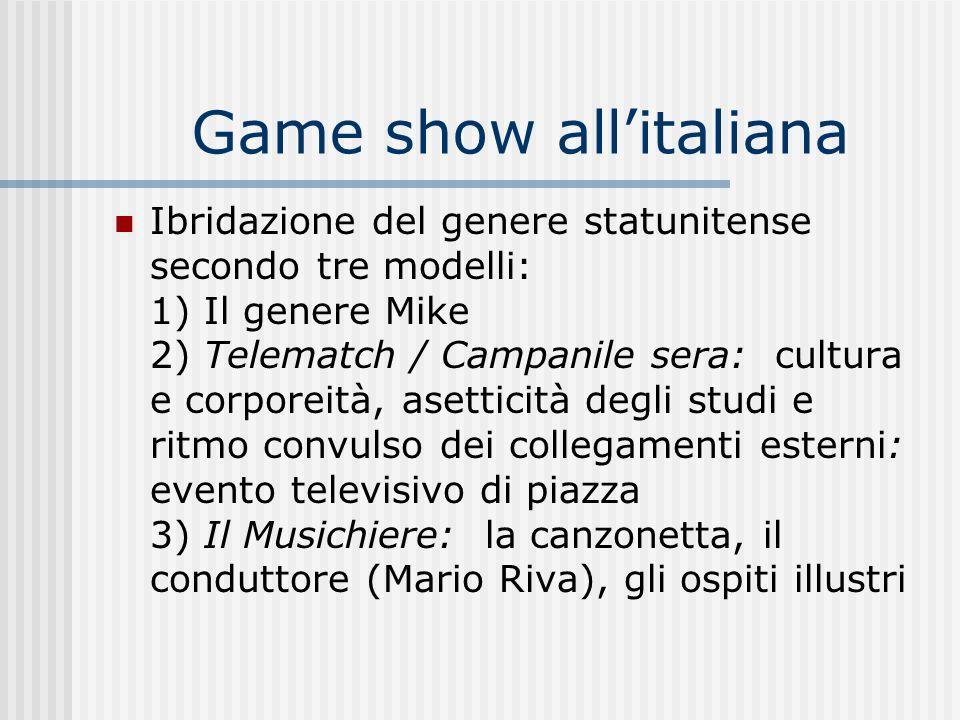 Game show allitaliana Ibridazione del genere statunitense secondo tre modelli: 1) Il genere Mike 2) Telematch / Campanile sera: cultura e corporeità,