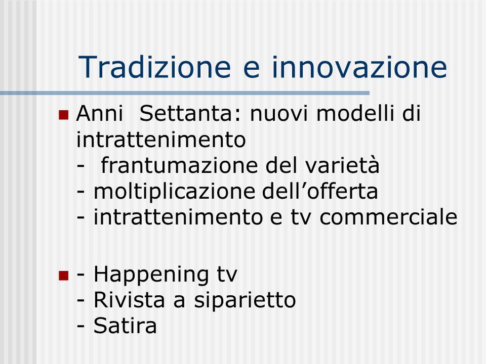 Tradizione e innovazione Anni Settanta: nuovi modelli di intrattenimento - frantumazione del varietà - moltiplicazione dellofferta - intrattenimento e