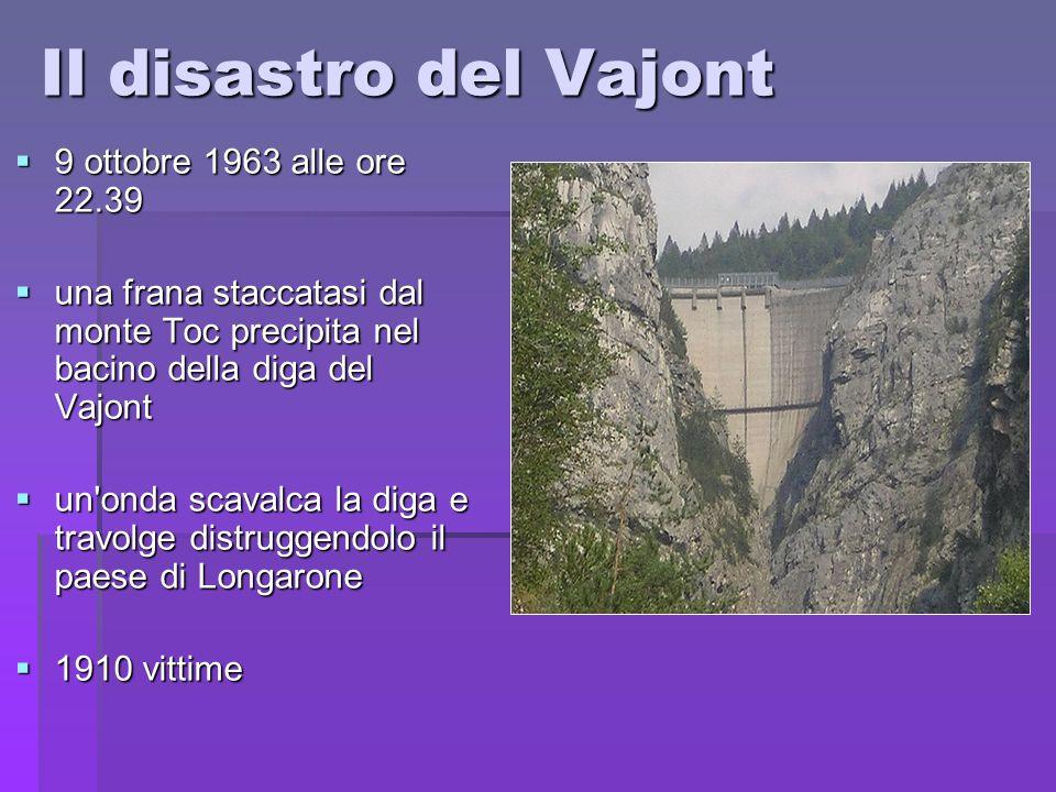 Il disastro del Vajont 9 ottobre 1963 alle ore 22.39 9 ottobre 1963 alle ore 22.39 una frana staccatasi dal monte Toc precipita nel bacino della diga