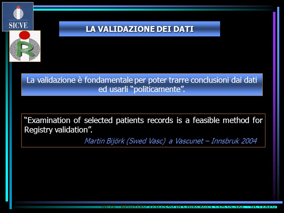 LA VALIDAZIONE DEI DATI Examination of selected patients records is a feasible method for Registry validation. Martin Bijörk (Swed Vasc) a Vascunet –