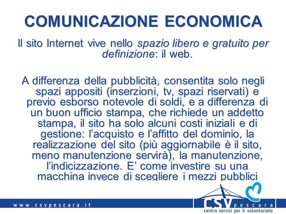 COMUNICAZIONE ECONOMICA Il sito Internet vive nello spazio libero e gratuito per definizione: il web. A differenza della pubblicità, consentita solo n